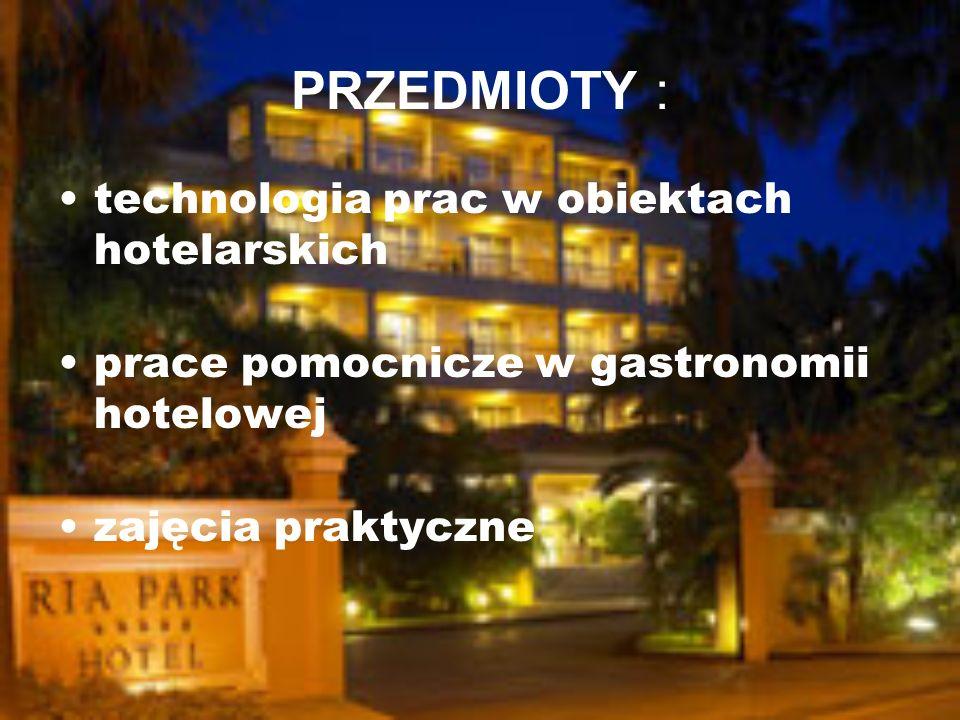 PRZEDMIOTY : technologia prac w obiektach hotelarskich