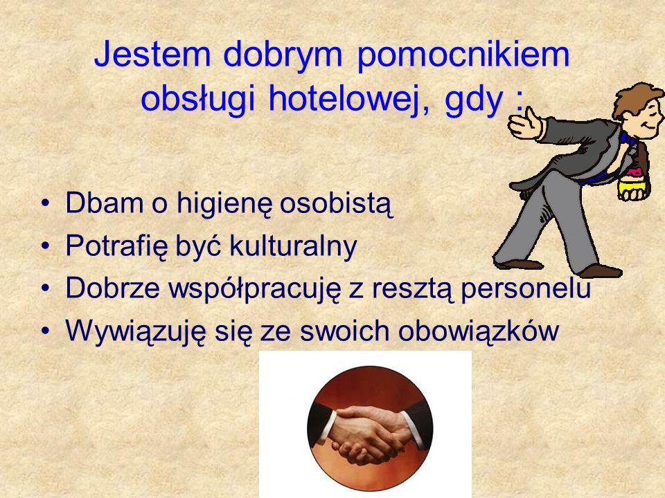 Jestem dobrym pomocnikiem obsługi hotelowej, gdy :
