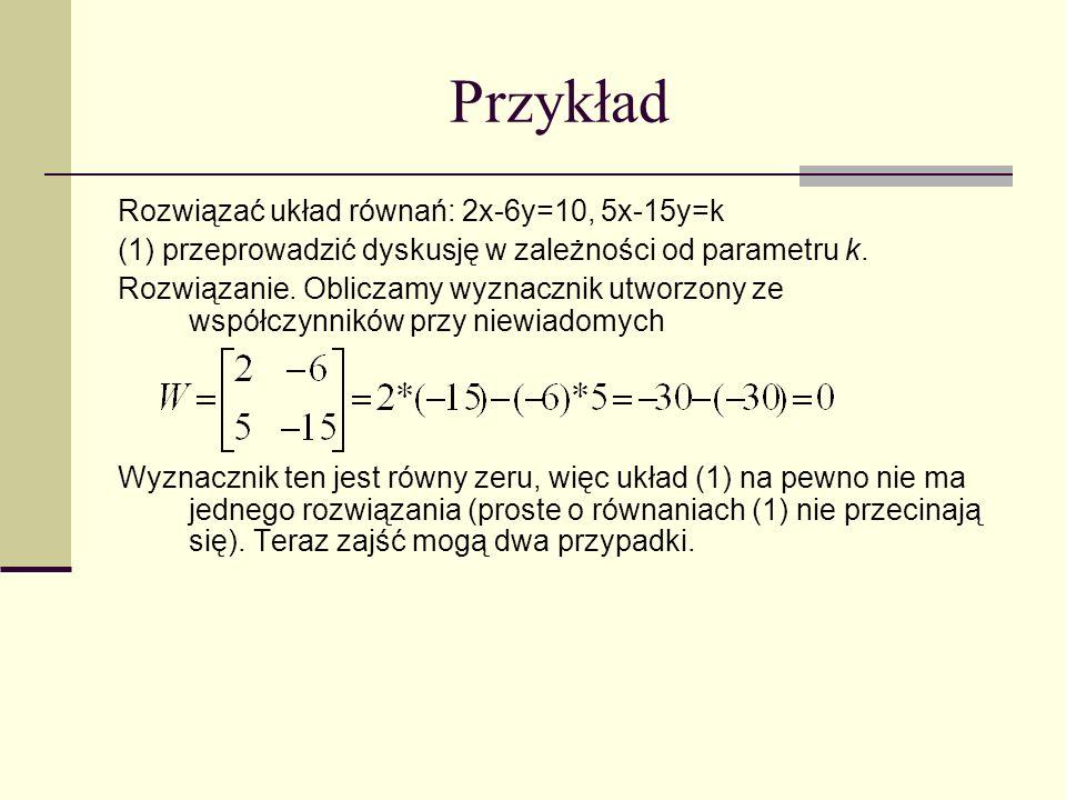 Przykład Rozwiązać układ równań: 2x-6y=10, 5x-15y=k