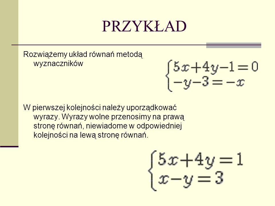 PRZYKŁAD Rozwiążemy układ równań metodą wyznaczników