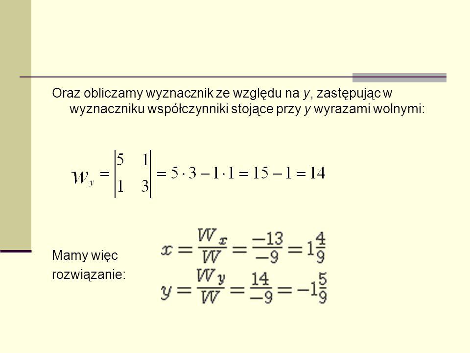 Oraz obliczamy wyznacznik ze względu na y, zastępując w wyznaczniku współczynniki stojące przy y wyrazami wolnymi: