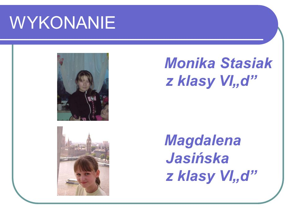 """WYKONANIE Monika Stasiak z klasy VI""""d"""