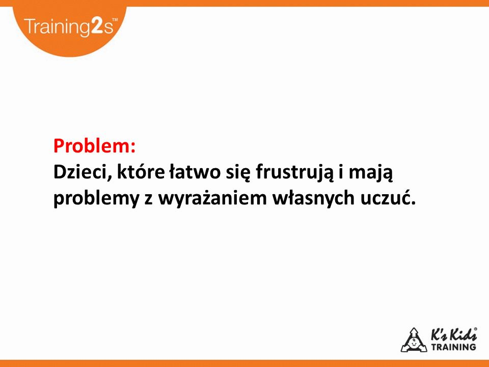 Problem: Dzieci, które łatwo się frustrują i mają problemy z wyrażaniem własnych uczuć.