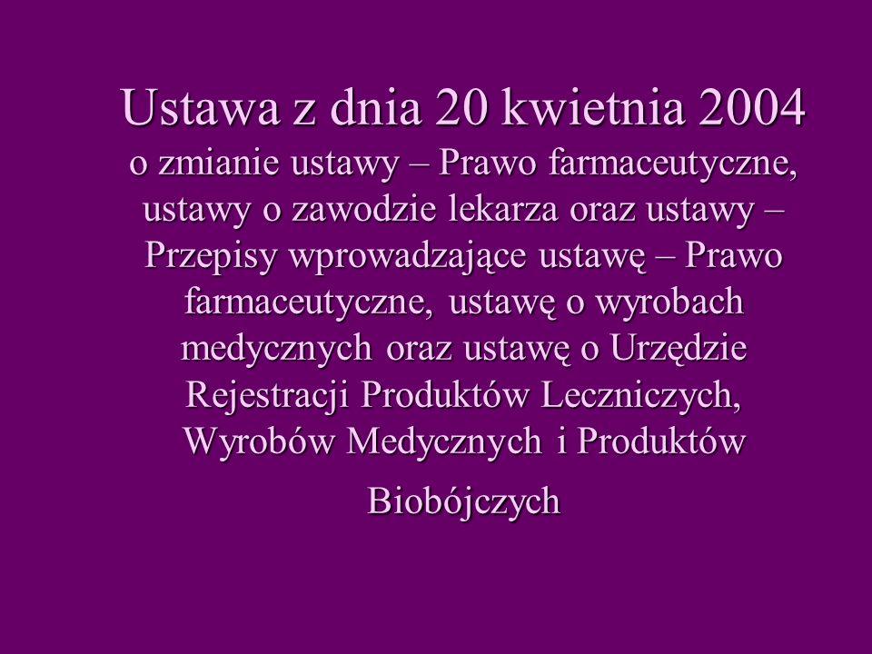 Ustawa z dnia 20 kwietnia 2004 o zmianie ustawy – Prawo farmaceutyczne, ustawy o zawodzie lekarza oraz ustawy – Przepisy wprowadzające ustawę – Prawo farmaceutyczne, ustawę o wyrobach medycznych oraz ustawę o Urzędzie Rejestracji Produktów Leczniczych, Wyrobów Medycznych i Produktów Biobójczych