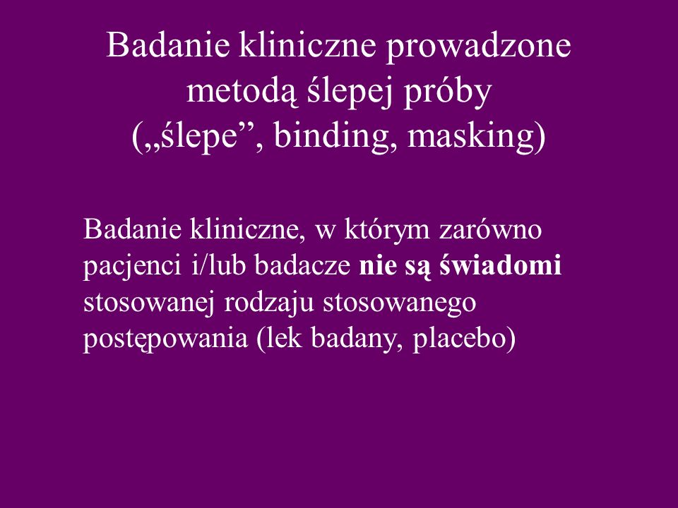 """Badanie kliniczne prowadzone metodą ślepej próby (""""ślepe , binding, masking)"""