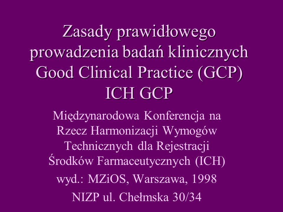 Zasady prawidłowego prowadzenia badań klinicznych Good Clinical Practice (GCP) ICH GCP