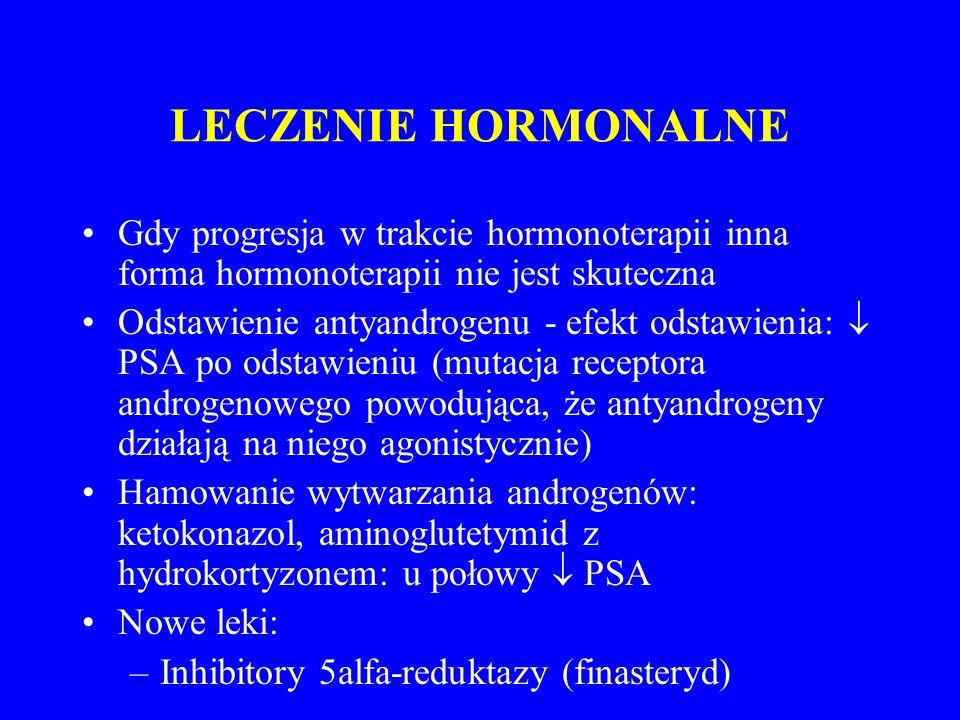 LECZENIE HORMONALNE Gdy progresja w trakcie hormonoterapii inna forma hormonoterapii nie jest skuteczna.