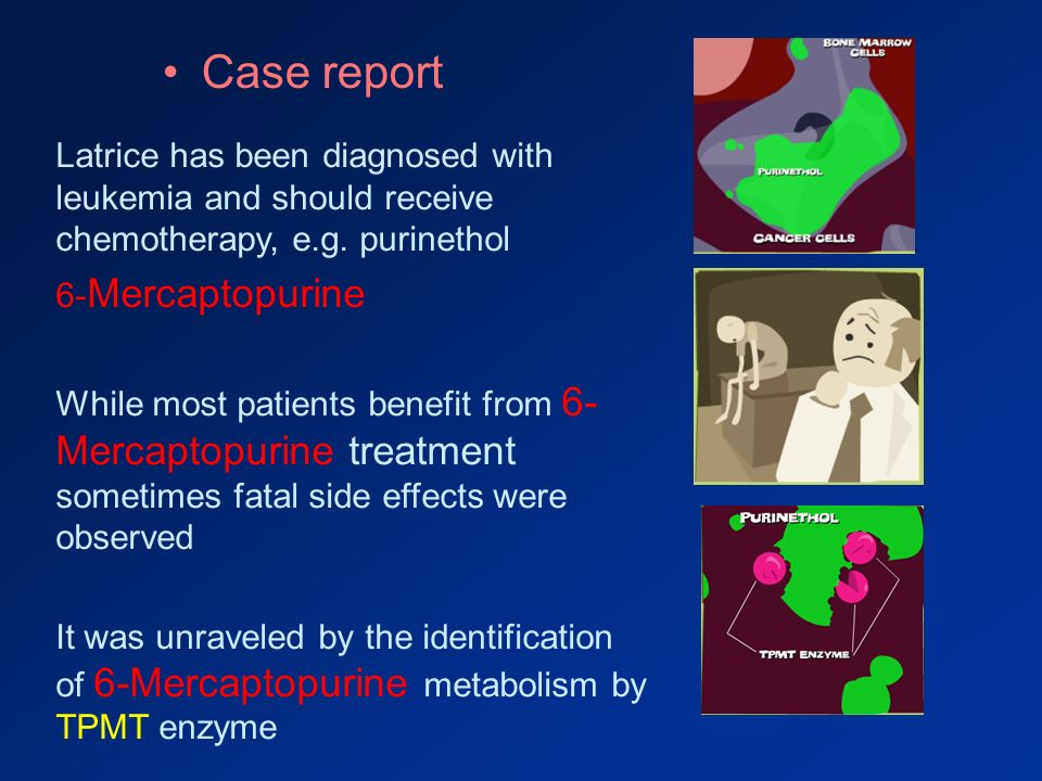 Case report Latrice has been diagnosed with leukemia and should receive chemotherapy, e.g. purinethol.