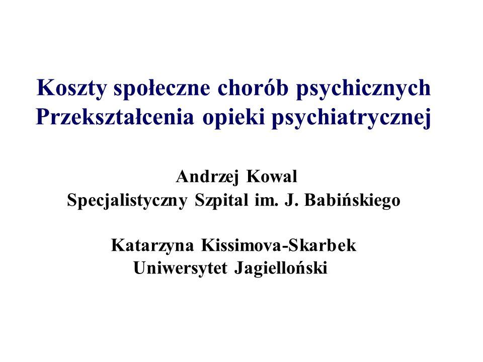 Koszty społeczne chorób psychicznych Przekształcenia opieki psychiatrycznej Andrzej Kowal Specjalistyczny Szpital im.