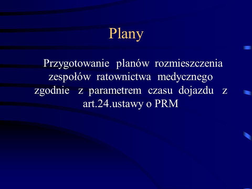 Plany Przygotowanie planów rozmieszczenia zespołów ratownictwa medycznego zgodnie z parametrem czasu dojazdu z art.24.ustawy o PRM.