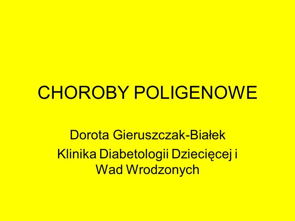 CHOROBY POLIGENOWE Dorota Gieruszczak-Białek