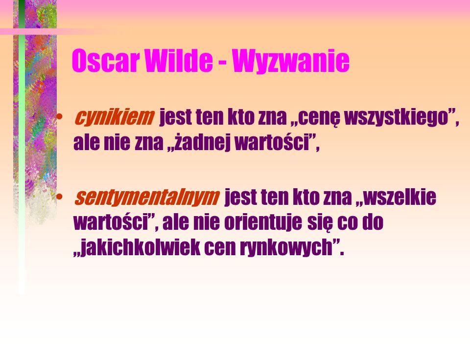 """Oscar Wilde - Wyzwanie cynikiem jest ten kto zna """"cenę wszystkiego , ale nie zna """"żadnej wartości ,"""