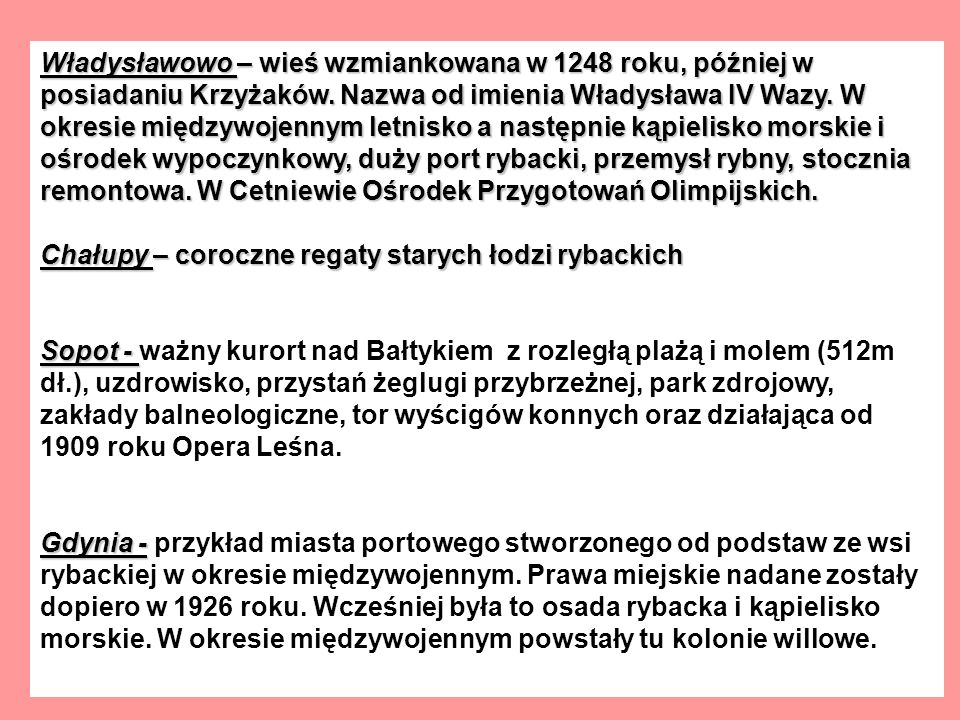 Władysławowo – wieś wzmiankowana w 1248 roku, później w posiadaniu Krzyżaków. Nazwa od imienia Władysława IV Wazy. W okresie międzywojennym letnisko a następnie kąpielisko morskie i ośrodek wypoczynkowy, duży port rybacki, przemysł rybny, stocznia remontowa. W Cetniewie Ośrodek Przygotowań Olimpijskich.