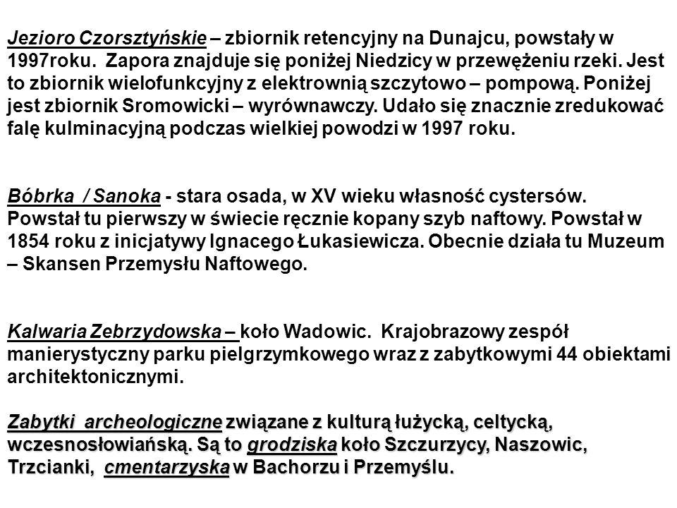 Jezioro Czorsztyńskie – zbiornik retencyjny na Dunajcu, powstały w 1997roku. Zapora znajduje się poniżej Niedzicy w przewężeniu rzeki. Jest to zbiornik wielofunkcyjny z elektrownią szczytowo – pompową. Poniżej jest zbiornik Sromowicki – wyrównawczy. Udało się znacznie zredukować falę kulminacyjną podczas wielkiej powodzi w 1997 roku.