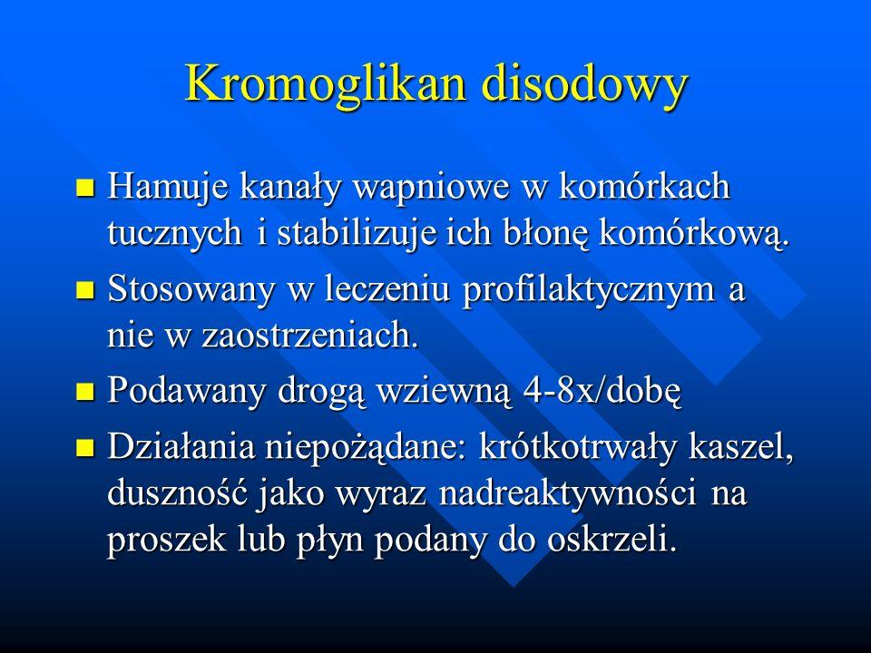 Kromoglikan disodowy Hamuje kanały wapniowe w komórkach tucznych i stabilizuje ich błonę komórkową.