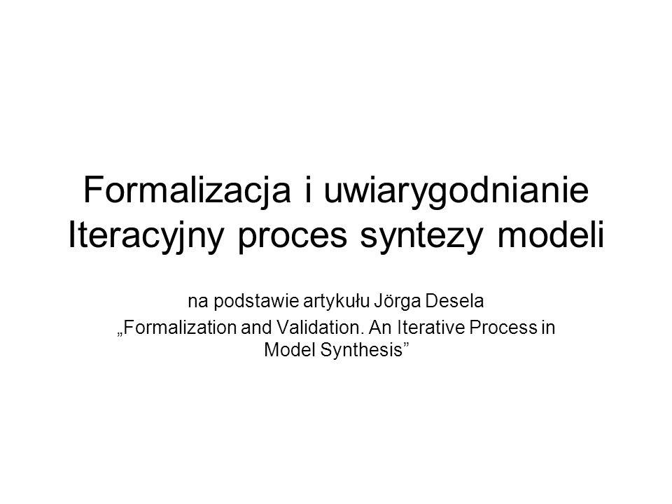 Formalizacja i uwiarygodnianie Iteracyjny proces syntezy modeli