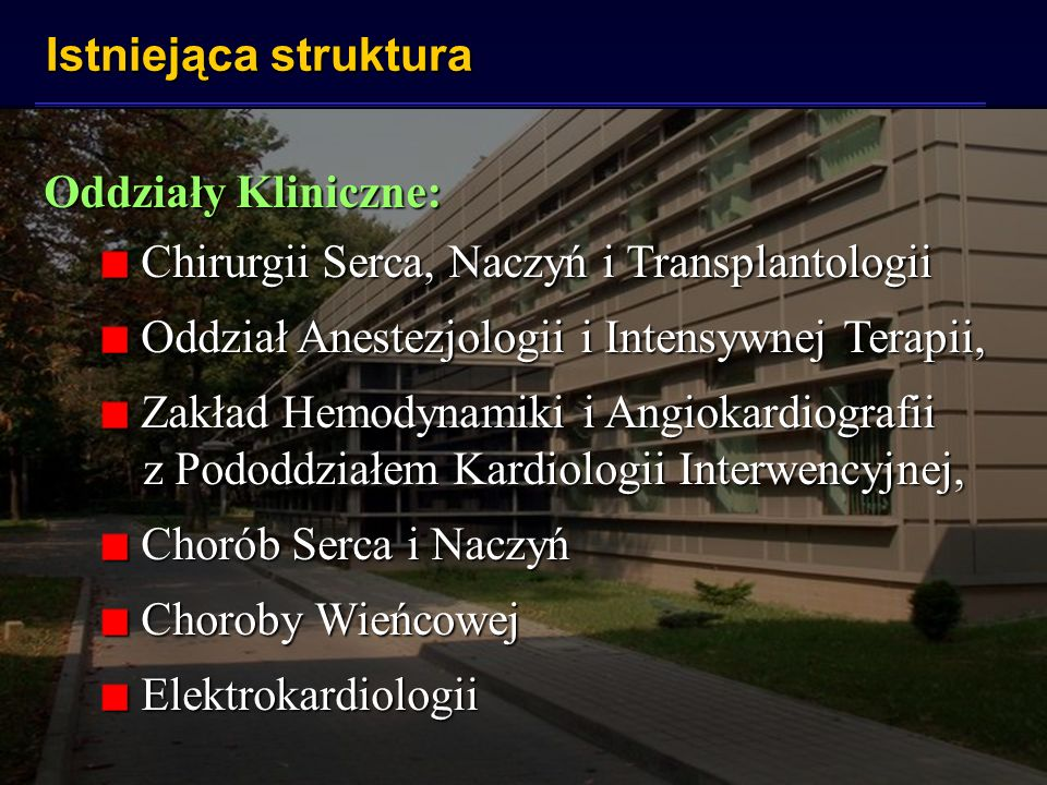 Istniejąca struktura Oddziały Kliniczne: Chirurgii Serca, Naczyń i Transplantologii. Oddział Anestezjologii i Intensywnej Terapii,
