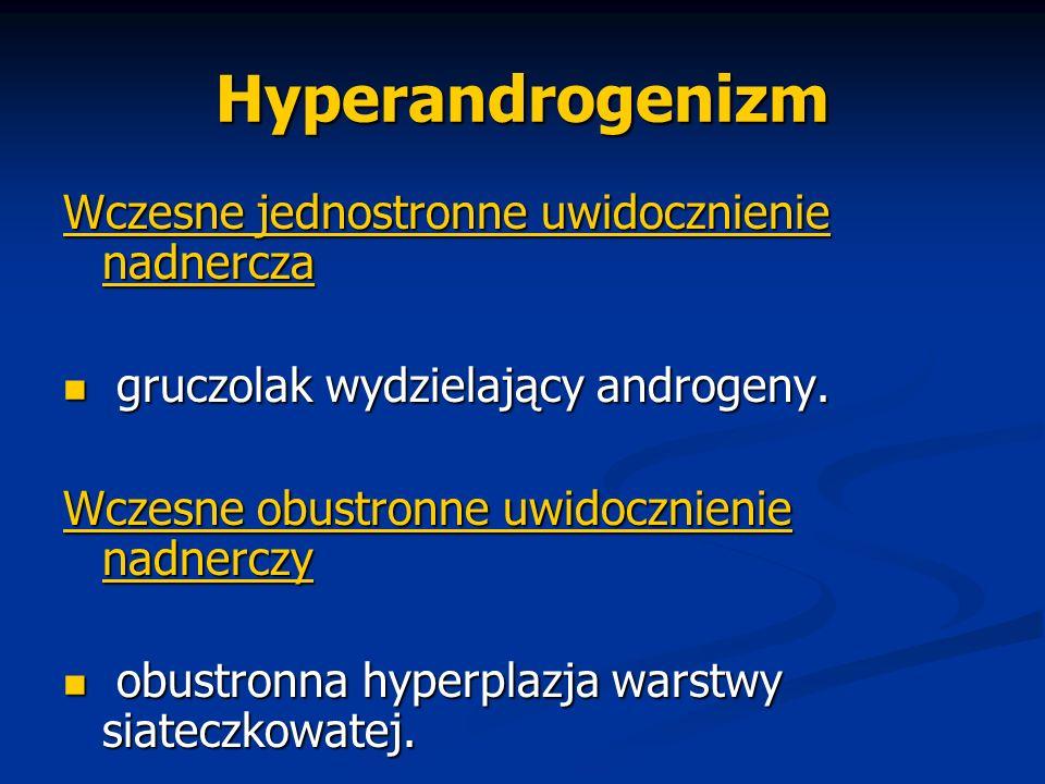Hyperandrogenizm Wczesne jednostronne uwidocznienie nadnercza