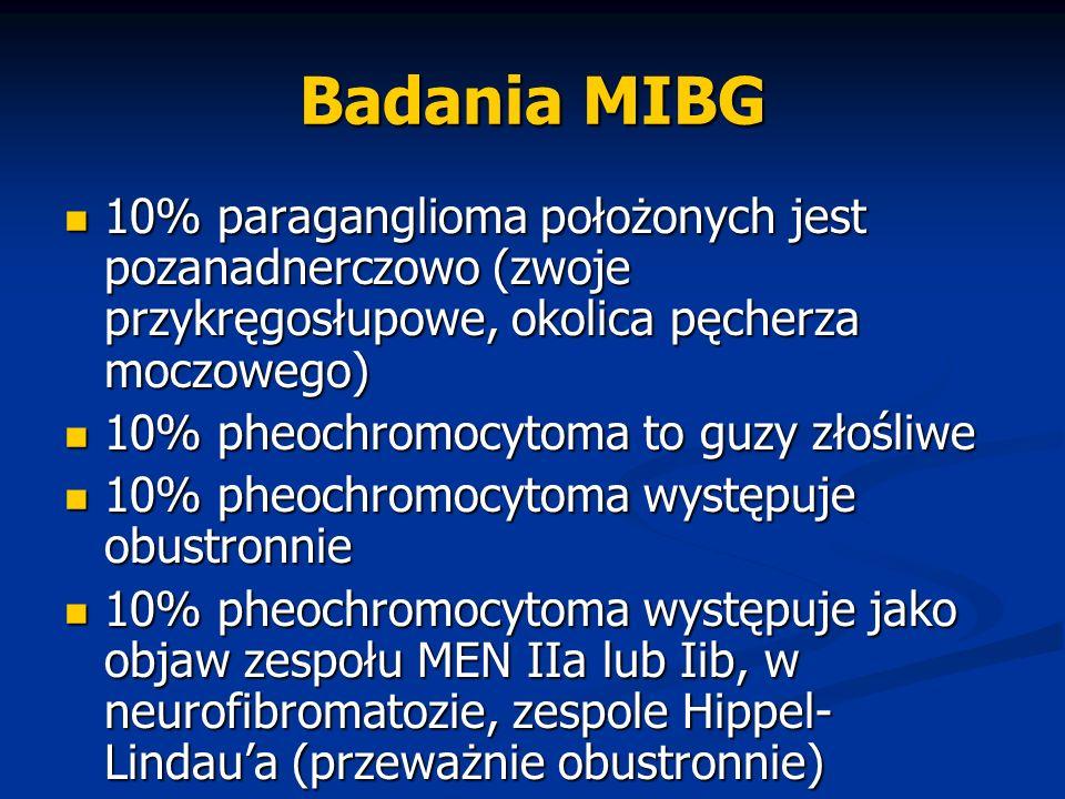Badania MIBG 10% paraganglioma położonych jest pozanadnerczowo (zwoje przykręgosłupowe, okolica pęcherza moczowego)