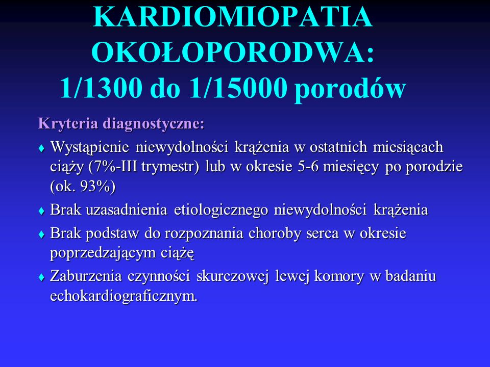 KARDIOMIOPATIA OKOŁOPORODWA: 1/1300 do 1/15000 porodów