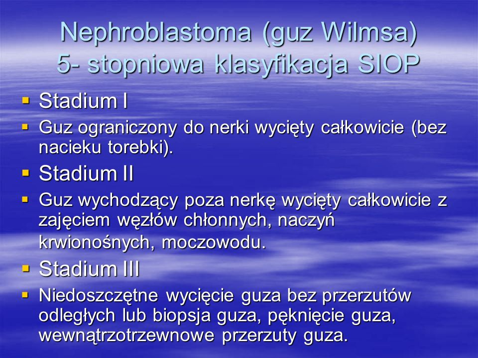 Nephroblastoma (guz Wilmsa) 5- stopniowa klasyfikacja SIOP