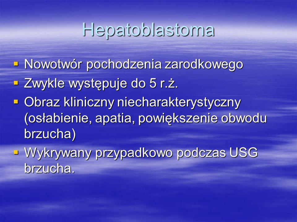 Hepatoblastoma Nowotwór pochodzenia zarodkowego