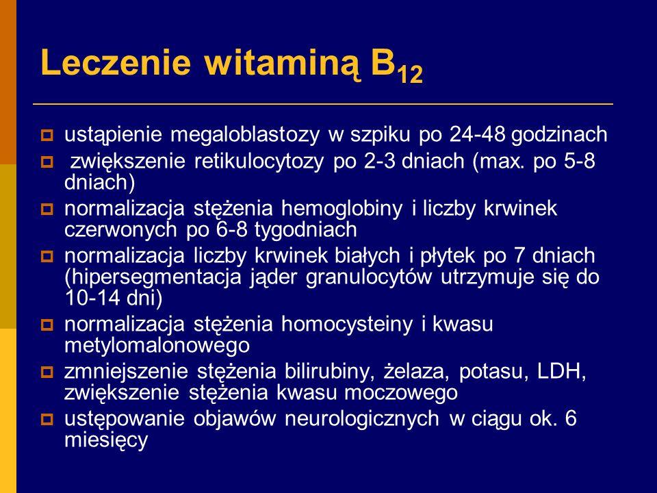 Leczenie witaminą B12 ustąpienie megaloblastozy w szpiku po 24-48 godzinach. zwiększenie retikulocytozy po 2-3 dniach (max. po 5-8 dniach)