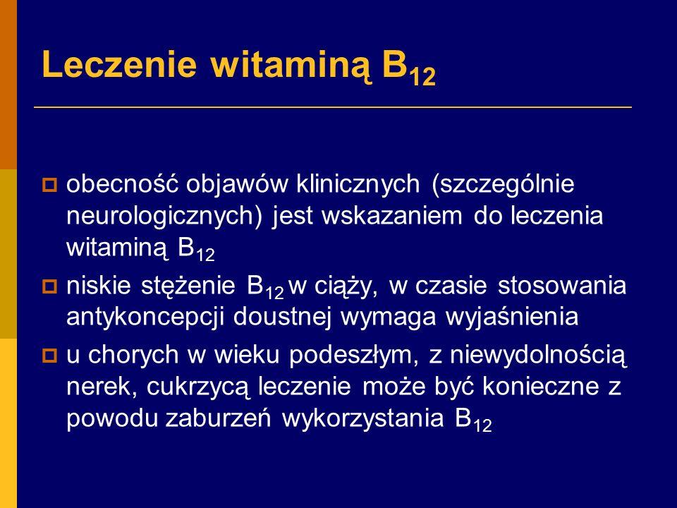 Leczenie witaminą B12 obecność objawów klinicznych (szczególnie neurologicznych) jest wskazaniem do leczenia witaminą B12.
