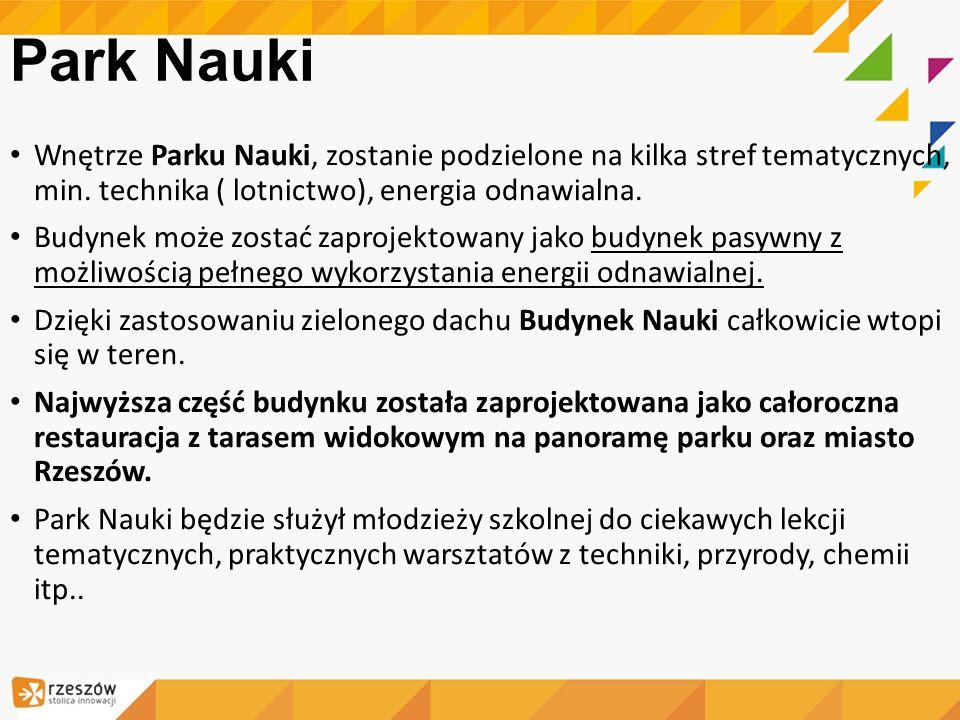 Park Nauki Wnętrze Parku Nauki, zostanie podzielone na kilka stref tematycznych, min. technika ( lotnictwo), energia odnawialna.
