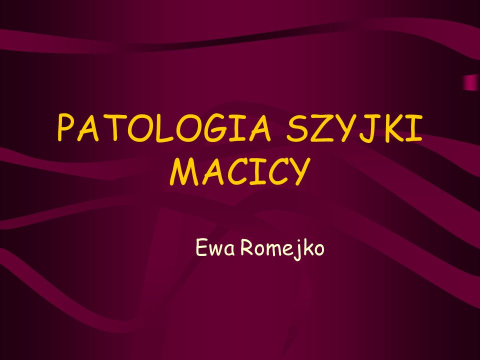 PATOLOGIA SZYJKI MACICY