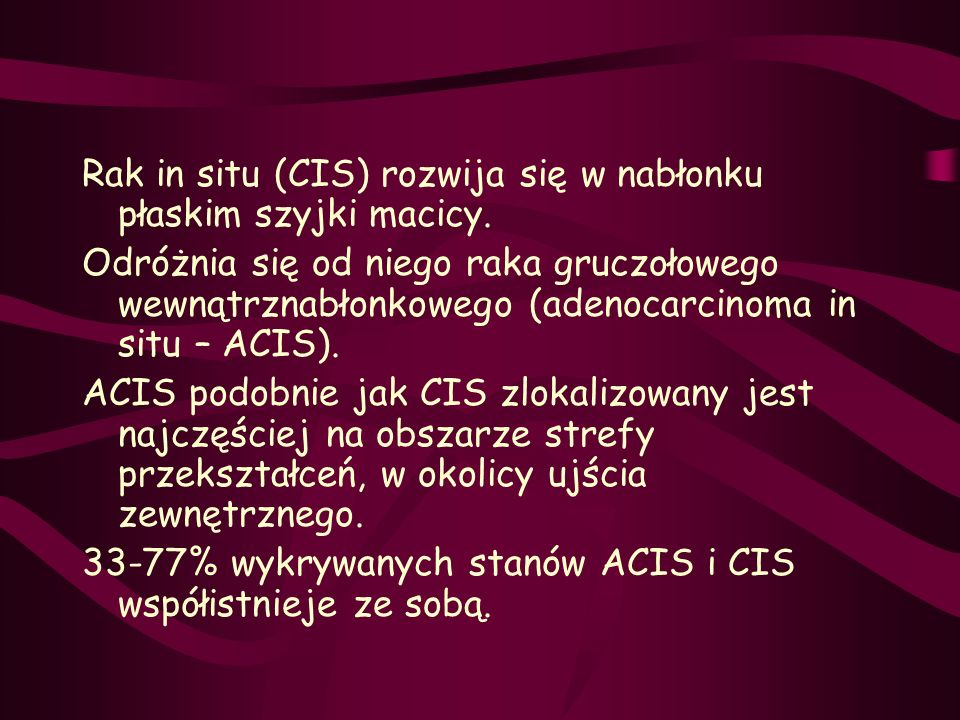 Rak in situ (CIS) rozwija się w nabłonku płaskim szyjki macicy.