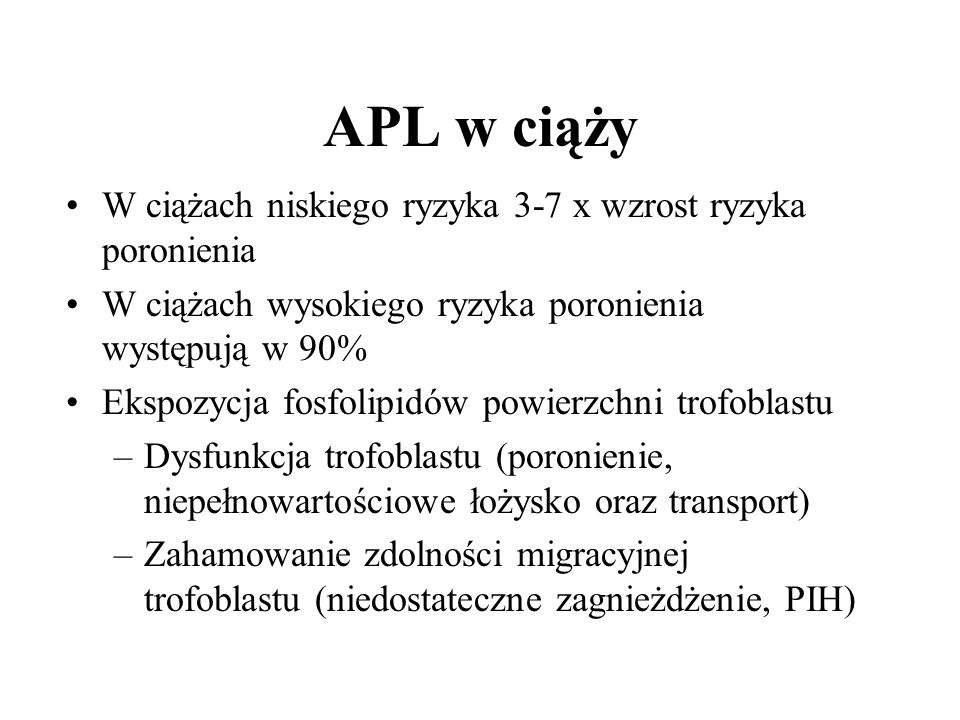 APL w ciąży W ciążach niskiego ryzyka 3-7 x wzrost ryzyka poronienia