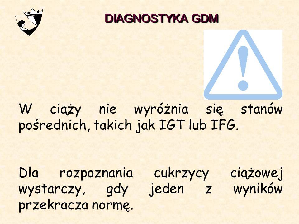 W ciąży nie wyróżnia się stanów pośrednich, takich jak IGT lub IFG.