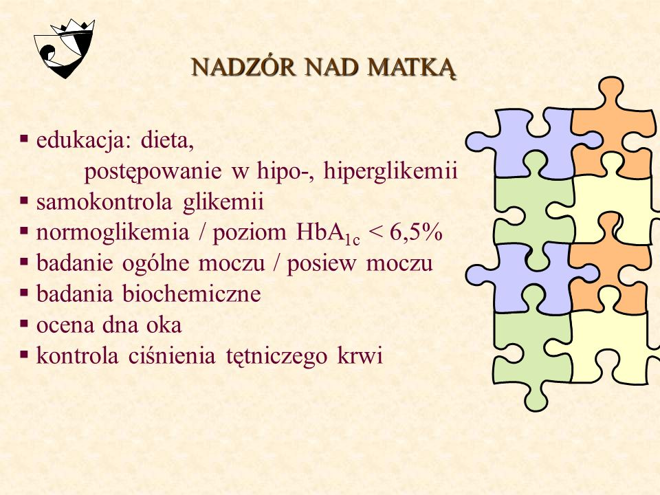 NADZÓR NAD MATKĄ edukacja: dieta, postępowanie w hipo-, hiperglikemii. samokontrola glikemii. normoglikemia / poziom HbA1c < 6,5%