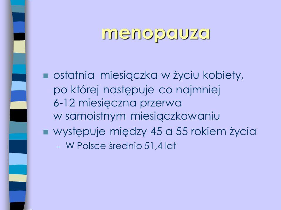 menopauza ostatnia miesiączka w życiu kobiety, po której następuje co najmniej 6-12 miesięczna przerwa w samoistnym miesiączkowaniu.