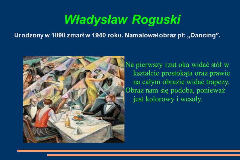 """Władysław Roguski Urodzony w 1890 zmarł w 1940 roku. Namalował obraz pt: """"Dancing ."""