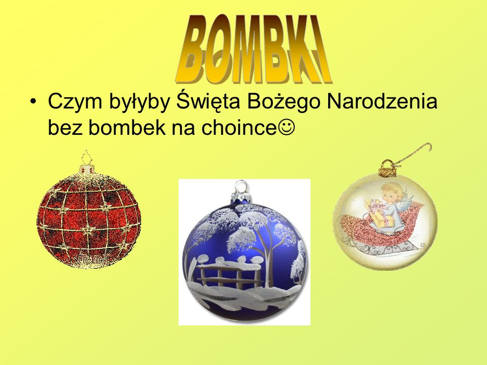 BOMBKI Czym byłyby Święta Bożego Narodzenia bez bombek na choince