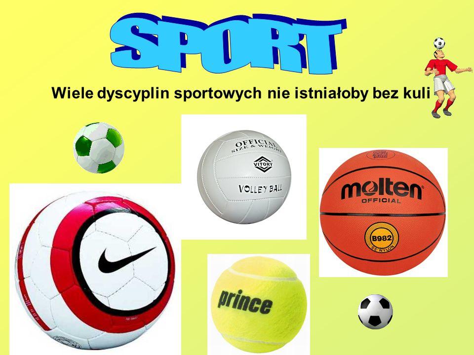 SPORT Wiele dyscyplin sportowych nie istniałoby bez kuli