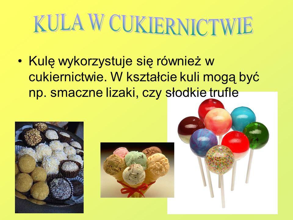 KULA W CUKIERNICTWIEKulę wykorzystuje się również w cukiernictwie.