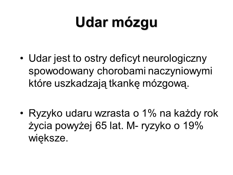 Udar mózgu Udar jest to ostry deficyt neurologiczny spowodowany chorobami naczyniowymi które uszkadzają tkankę mózgową.