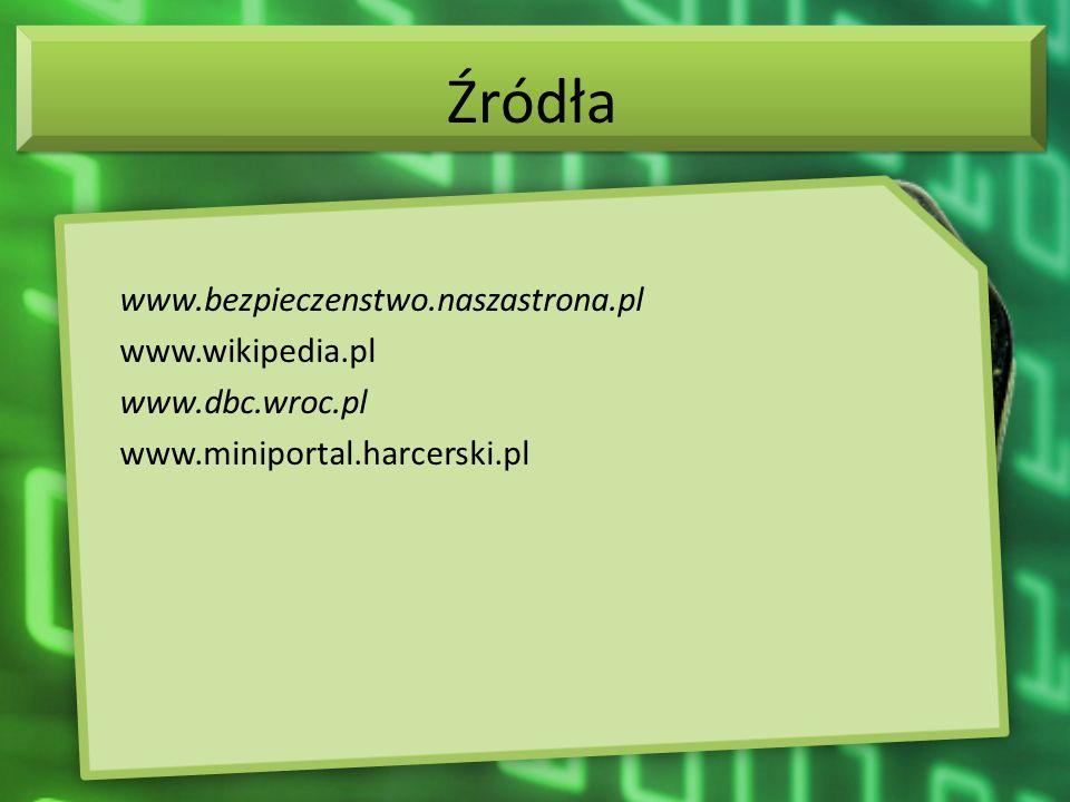 Źródławww.bezpieczenstwo.naszastrona.pl www.wikipedia.pl www.dbc.wroc.pl www.miniportal.harcerski.pl
