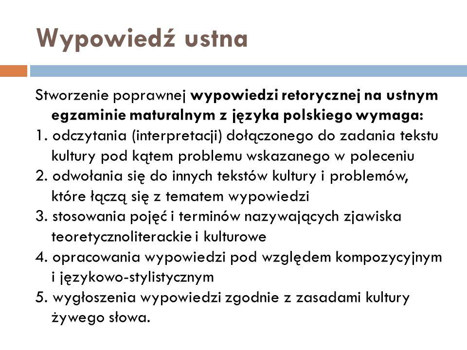 Wypowiedź ustna Stworzenie poprawnej wypowiedzi retorycznej na ustnym egzaminie maturalnym z języka polskiego wymaga: