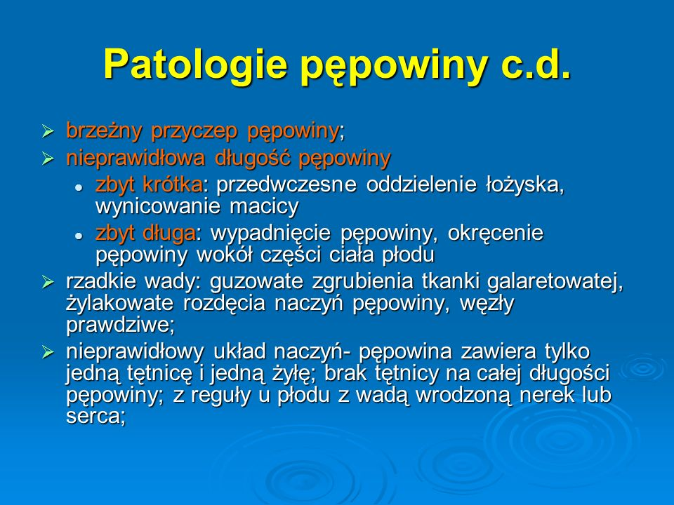 Patologie pępowiny c.d. brzeżny przyczep pępowiny;