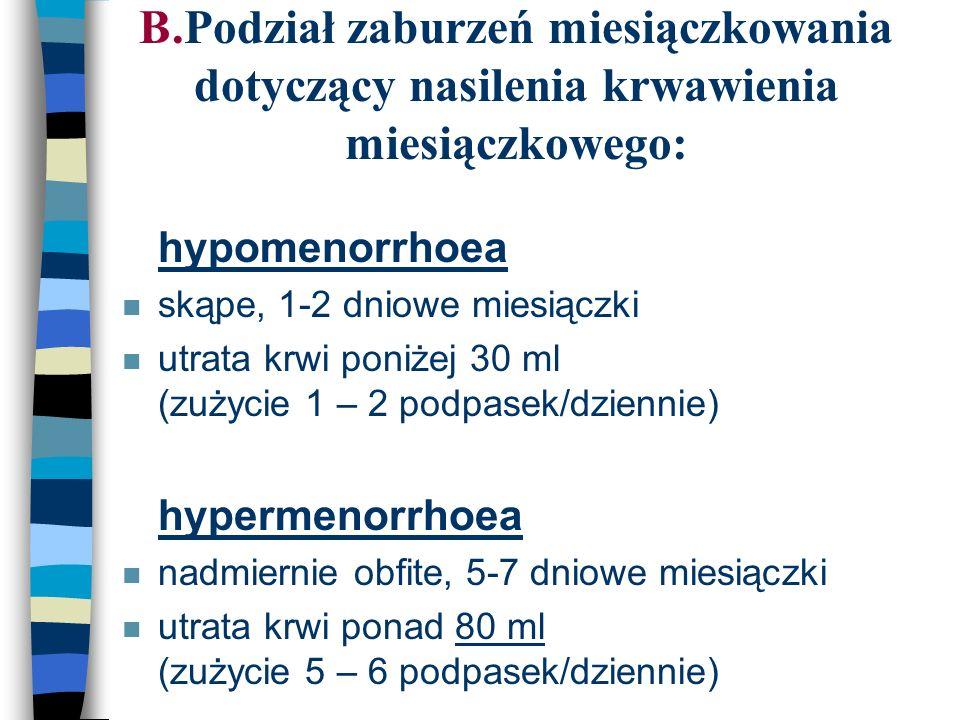 B.Podział zaburzeń miesiączkowania dotyczący nasilenia krwawienia miesiączkowego: