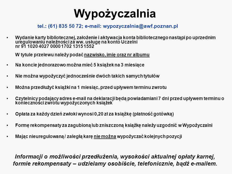 Wypożyczalnia tel.: (61) 835 50 72; e-mail: wypozyczalnia@awf.poznan.pl.