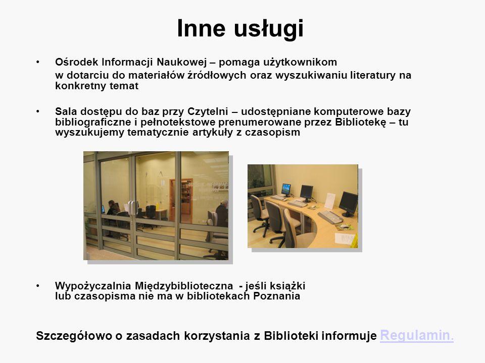 Inne usługi Ośrodek Informacji Naukowej – pomaga użytkownikom. w dotarciu do materiałów źródłowych oraz wyszukiwaniu literatury na konkretny temat.