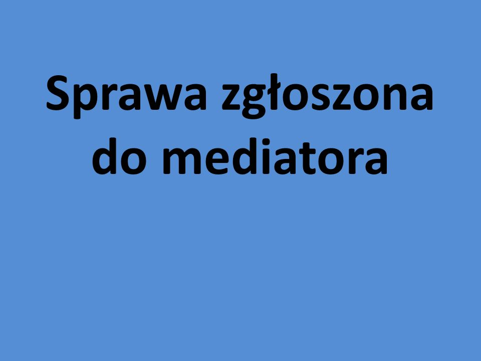 Sprawa zgłoszona do mediatora