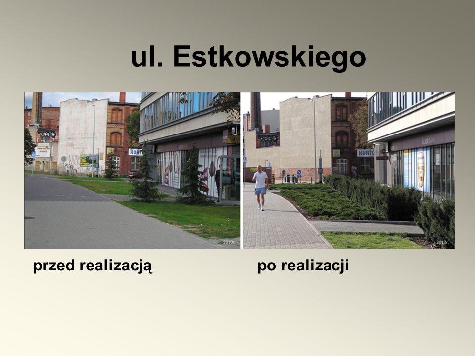 ul. Estkowskiego przed realizacją po realizacji