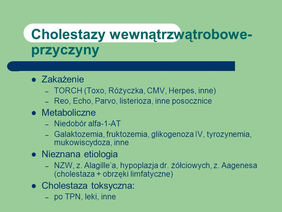 Cholestazy wewnątrzwątrobowe- przyczyny