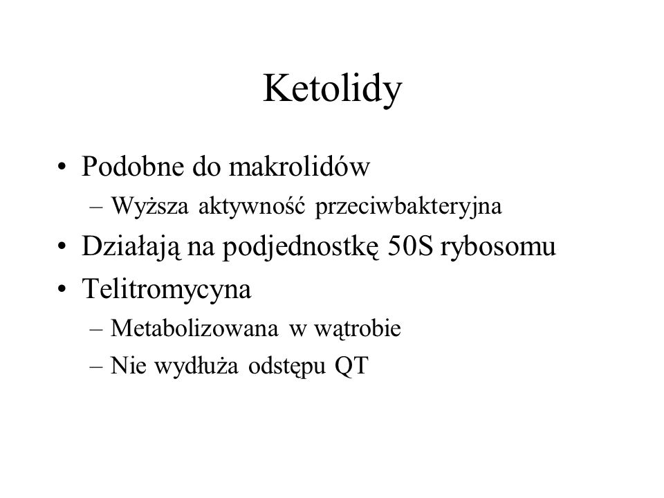 Ketolidy Podobne do makrolidów Działają na podjednostkę 50S rybosomu